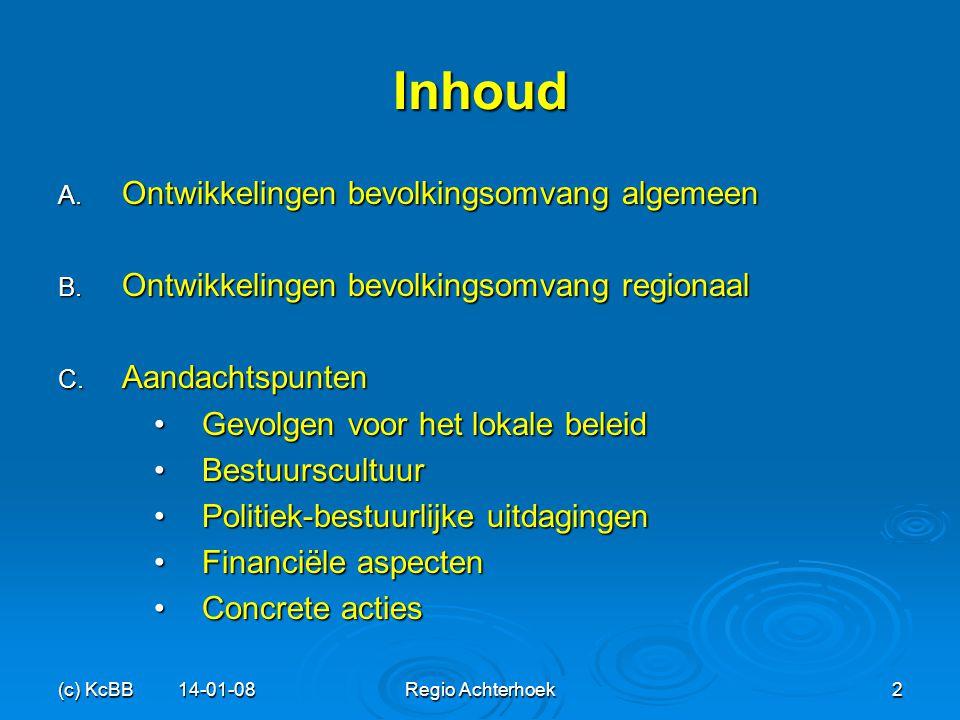 (c) KcBB 14-01-08Regio Achterhoek2 Inhoud A. Ontwikkelingen bevolkingsomvang algemeen B. Ontwikkelingen bevolkingsomvang regionaal C. Aandachtspunten
