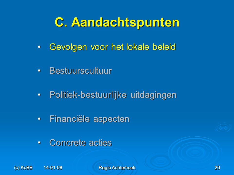 (c) KcBB 14-01-08Regio Achterhoek20 C. Aandachtspunten Gevolgen voor het lokale beleidGevolgen voor het lokale beleid BestuurscultuurBestuurscultuur P