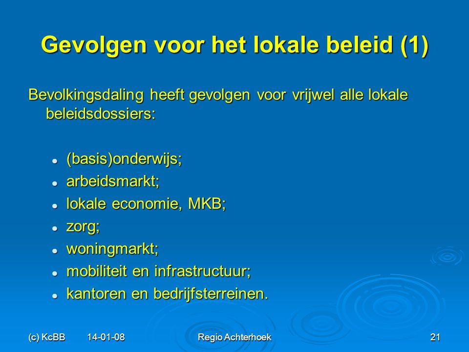 (c) KcBB 14-01-08Regio Achterhoek21 Gevolgen voor het lokale beleid (1) Bevolkingsdaling heeft gevolgen voor vrijwel alle lokale beleidsdossiers: (bas