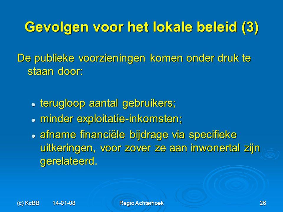 (c) KcBB 14-01-08Regio Achterhoek26 Gevolgen voor het lokale beleid (3) De publieke voorzieningen komen onder druk te staan door: terugloop aantal geb