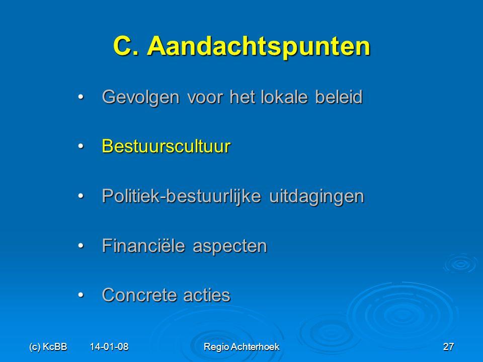 (c) KcBB 14-01-08Regio Achterhoek27 C. Aandachtspunten Gevolgen voor het lokale beleidGevolgen voor het lokale beleid BestuurscultuurBestuurscultuur P