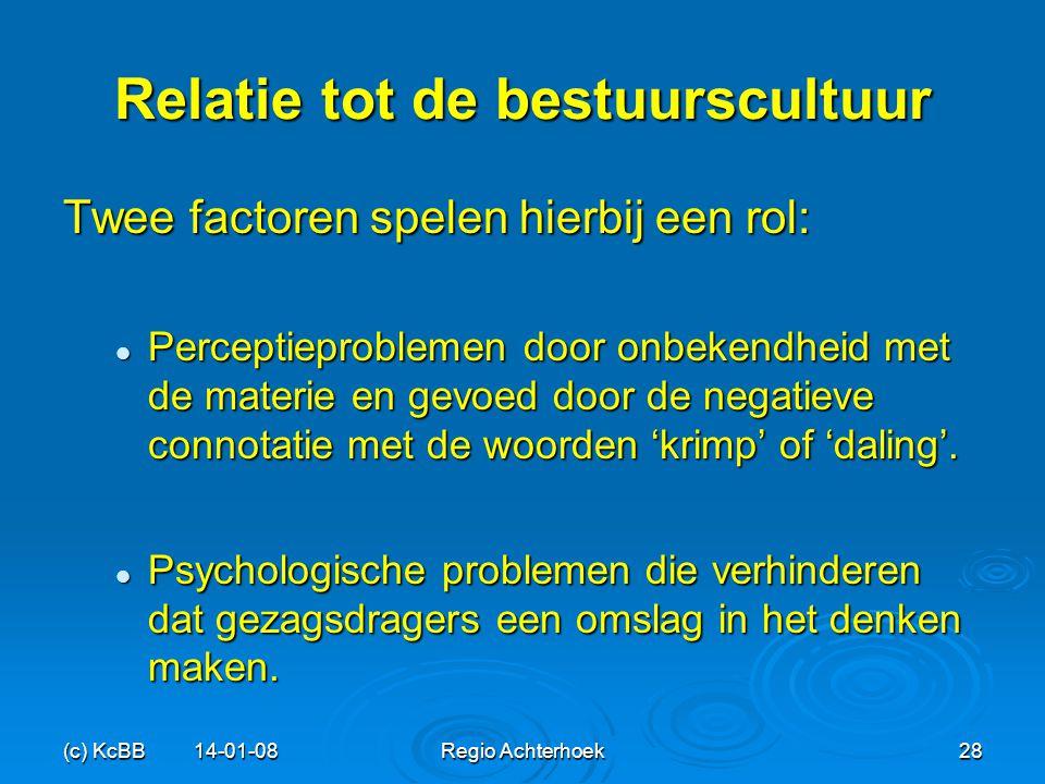 (c) KcBB 14-01-08Regio Achterhoek28 Relatie tot de bestuurscultuur Twee factoren spelen hierbij een rol: Perceptieproblemen door onbekendheid met de m