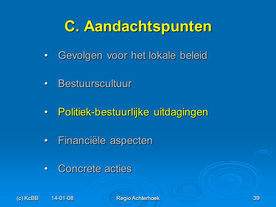 (c) KcBB 14-01-08Regio Achterhoek39 C. Aandachtspunten Gevolgen voor het lokale beleidGevolgen voor het lokale beleid BestuurscultuurBestuurscultuur P
