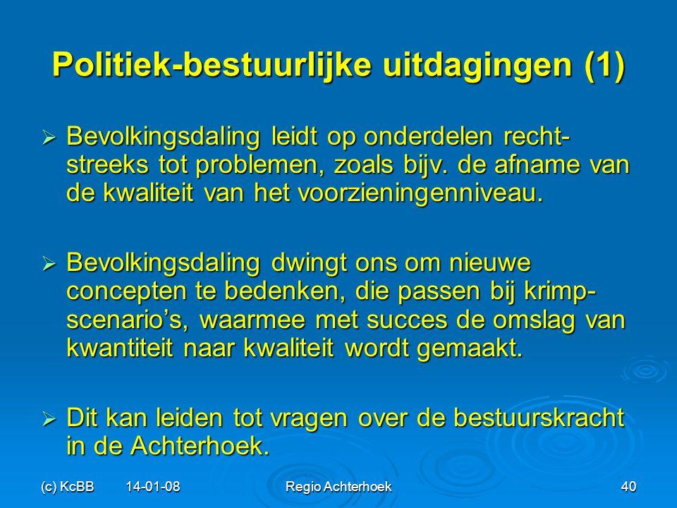 (c) KcBB 14-01-08Regio Achterhoek40 Politiek-bestuurlijke uitdagingen (1)  Bevolkingsdaling leidt op onderdelen recht- streeks tot problemen, zoals b