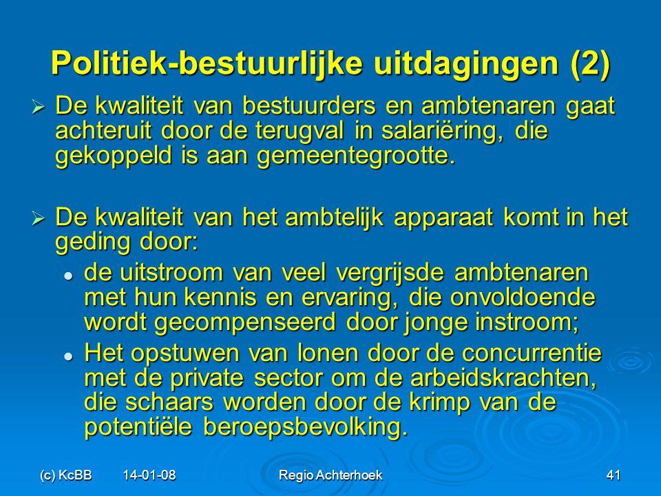 (c) KcBB 14-01-08Regio Achterhoek41 Politiek-bestuurlijke uitdagingen (2)  De kwaliteit van bestuurders en ambtenaren gaat achteruit door de terugval