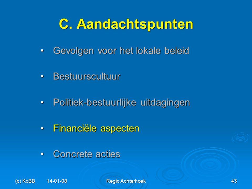 (c) KcBB 14-01-08Regio Achterhoek43 C. Aandachtspunten Gevolgen voor het lokale beleidGevolgen voor het lokale beleid BestuurscultuurBestuurscultuur P
