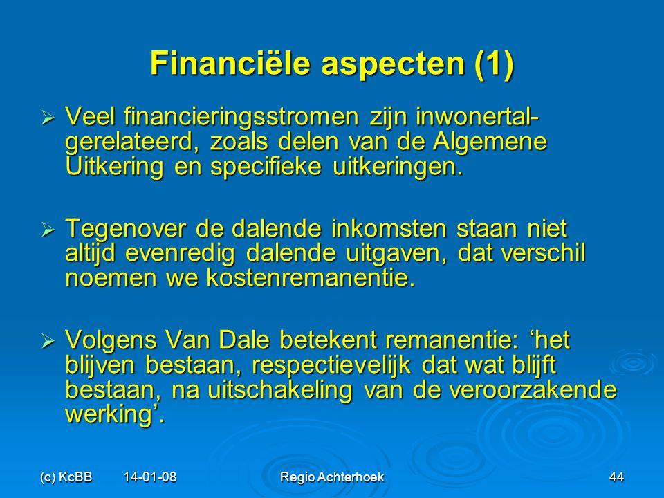 (c) KcBB 14-01-08Regio Achterhoek44 Financiële aspecten (1)  Veel financieringsstromen zijn inwonertal- gerelateerd, zoals delen van de Algemene Uitk