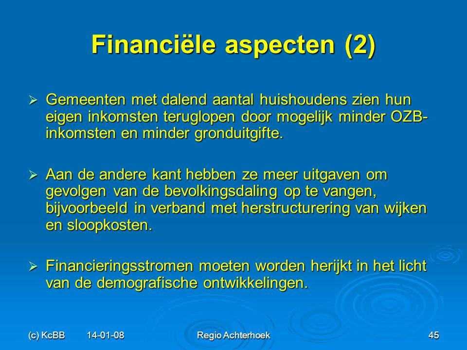 (c) KcBB 14-01-08Regio Achterhoek45 Financiële aspecten (2)  Gemeenten met dalend aantal huishoudens zien hun eigen inkomsten teruglopen door mogelij