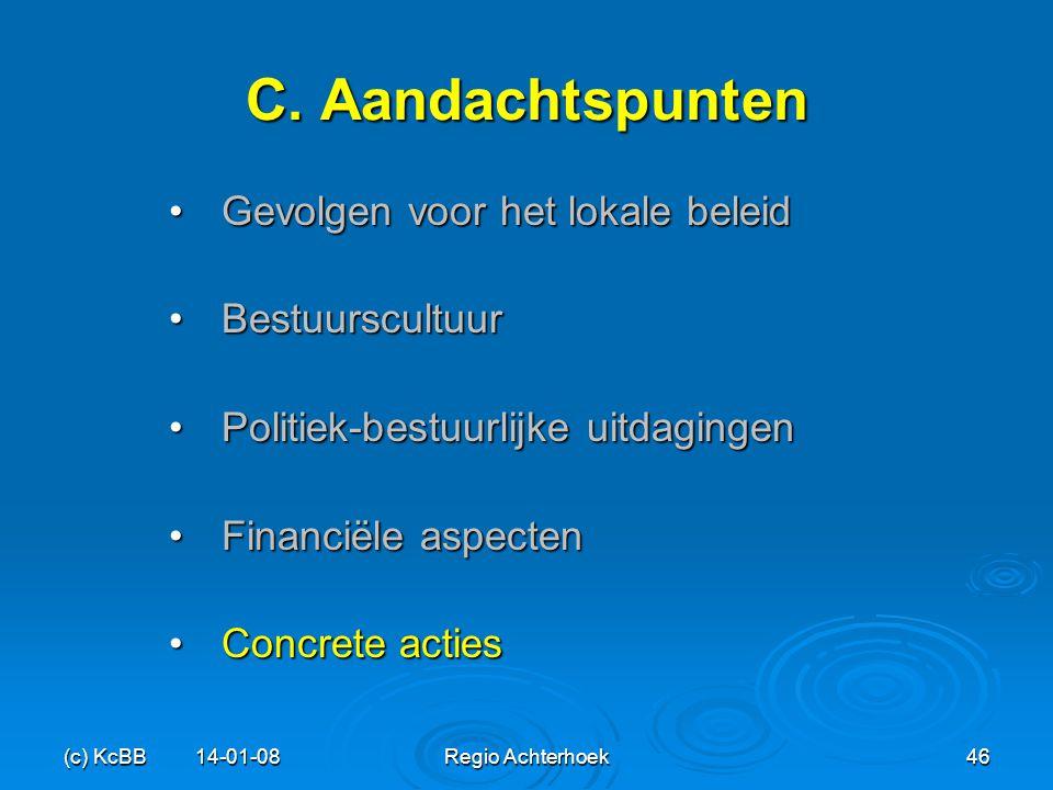 (c) KcBB 14-01-08Regio Achterhoek46 C. Aandachtspunten Gevolgen voor het lokale beleidGevolgen voor het lokale beleid BestuurscultuurBestuurscultuur P