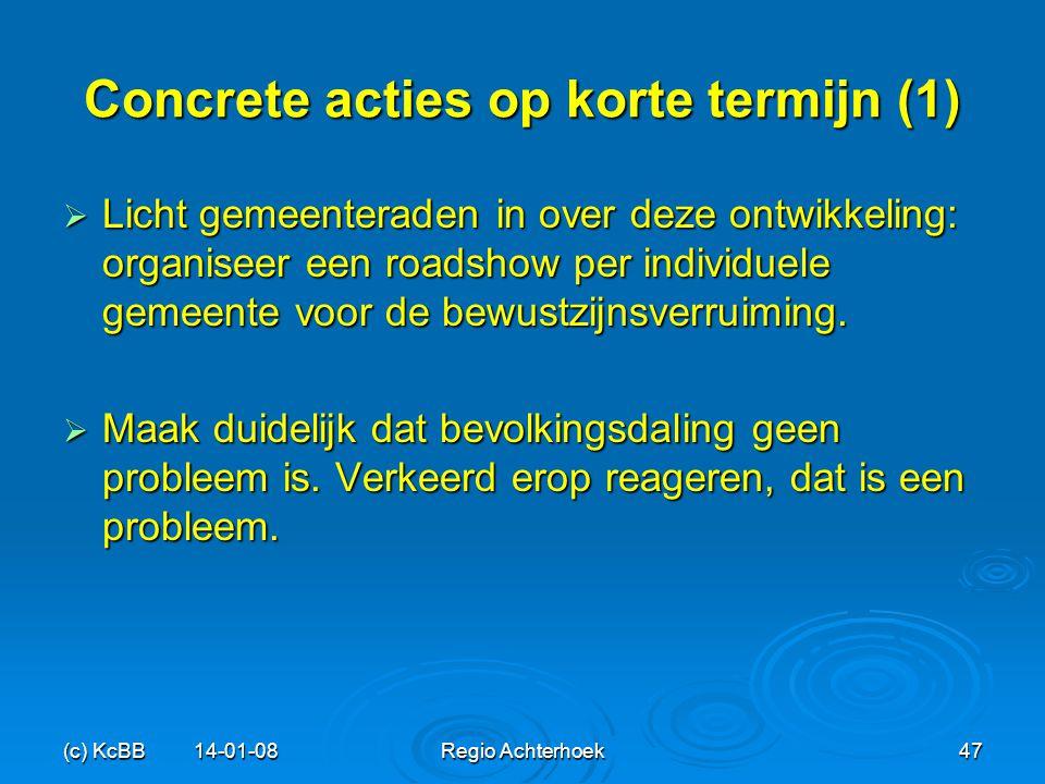 (c) KcBB 14-01-08Regio Achterhoek47 Concrete acties op korte termijn (1)  Licht gemeenteraden in over deze ontwikkeling: organiseer een roadshow per