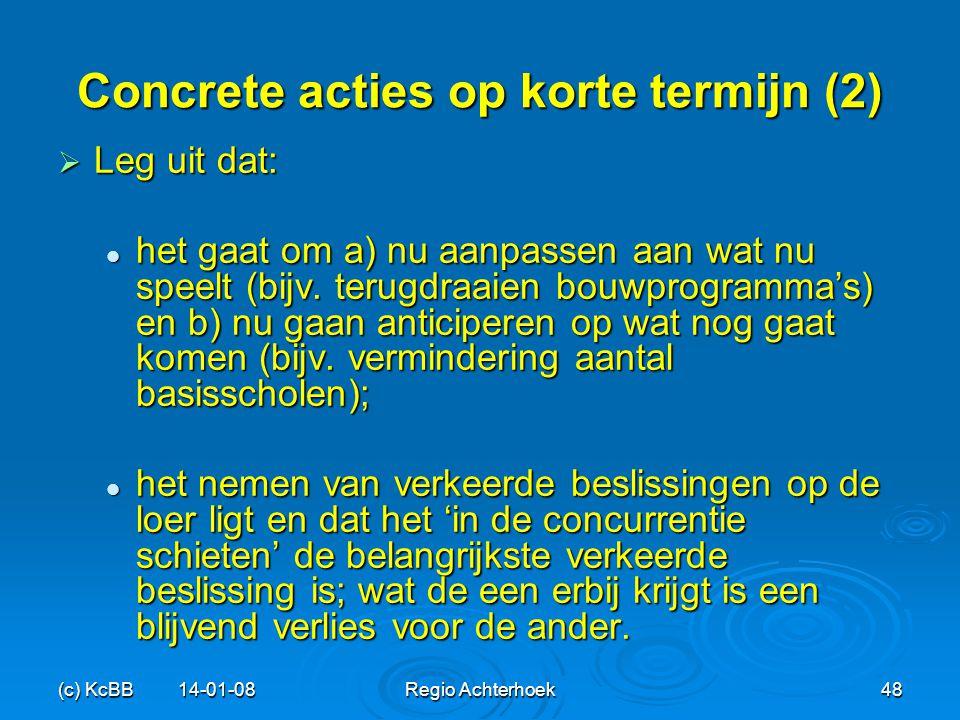 (c) KcBB 14-01-08Regio Achterhoek48 Concrete acties op korte termijn (2)  Leg uit dat: het gaat om a) nu aanpassen aan wat nu speelt (bijv. terugdraa
