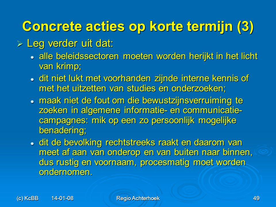 (c) KcBB 14-01-08Regio Achterhoek49 Concrete acties op korte termijn (3)  Leg verder uit dat: alle beleidssectoren moeten worden herijkt in het licht