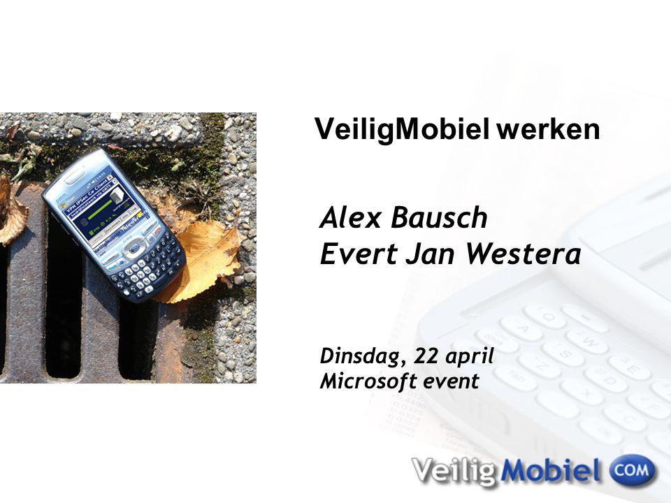 Alex Bausch Evert Jan Westera Dinsdag, 22 april Microsoft event VeiligMobiel werken