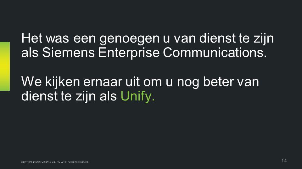 Het was een genoegen u van dienst te zijn als Siemens Enterprise Communications. We kijken ernaar uit om u nog beter van dienst te zijn als Unify. Cop