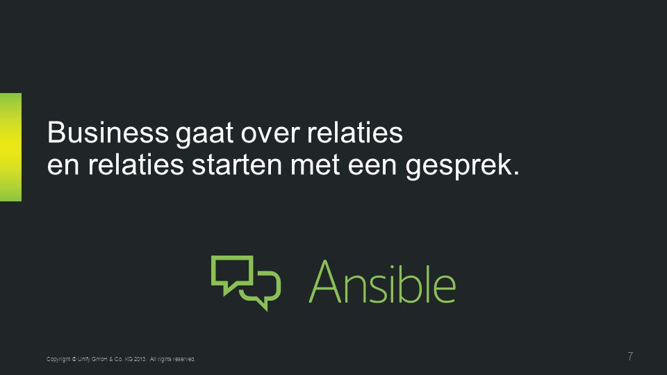 Business gaat over relaties en relaties starten met een gesprek. Copyright © Unify GmbH & Co. KG 2013. All rights reserved. 7