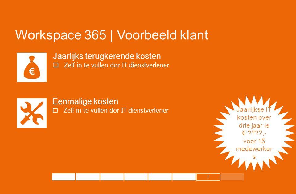 7 Workspace 365 | Voorbeeld klant Jaarlijks terugkerende kosten  Zelf in te vullen dor IT dienstverlener Eenmalige kosten  Zelf in te vullen dor IT