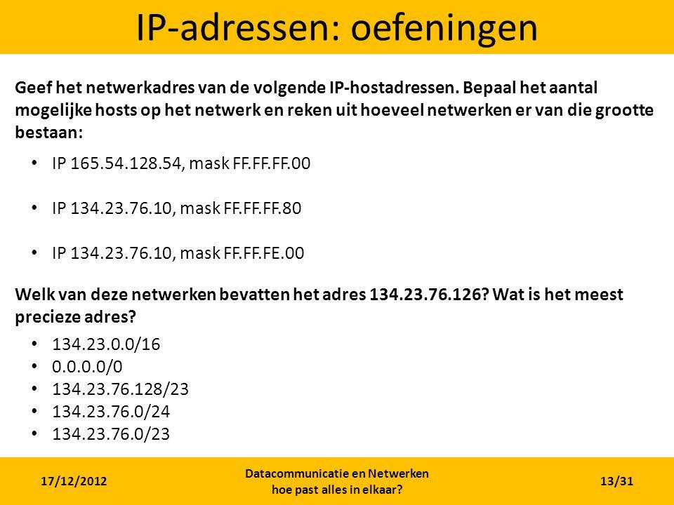 17/12/2012 Datacommunicatie en Netwerken hoe past alles in elkaar? 13/31 IP-adressen: oefeningen Geef het netwerkadres van de volgende IP-hostadressen