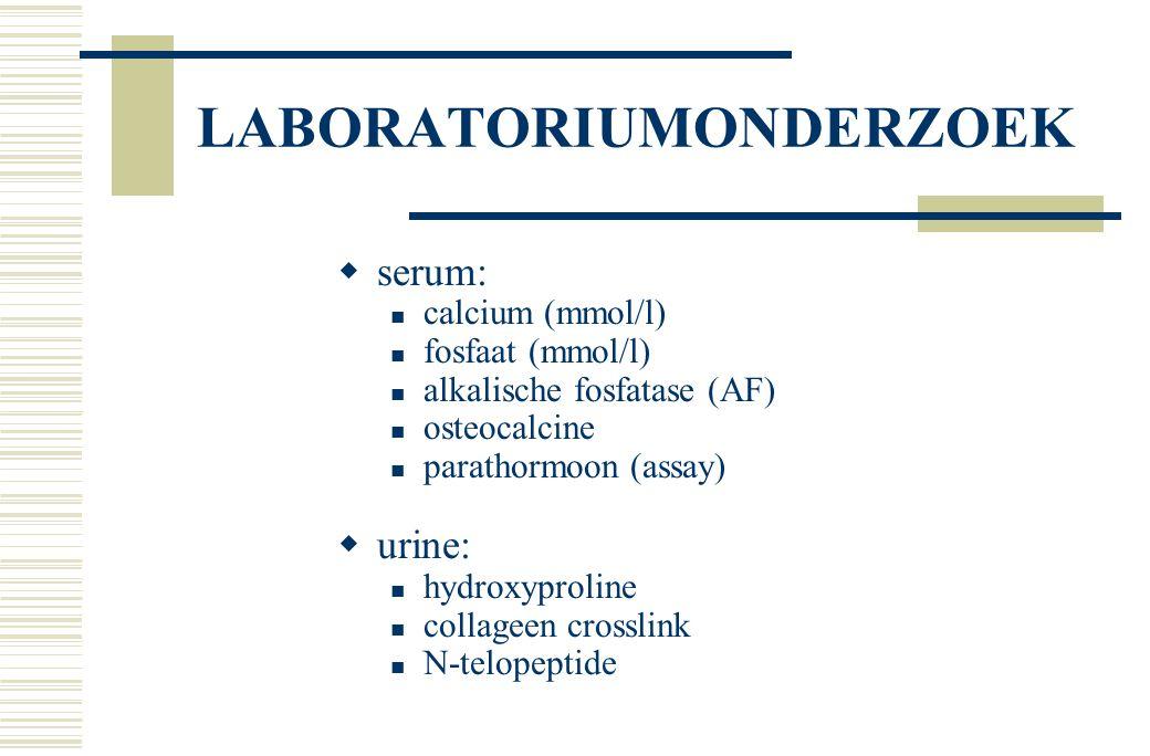 LABORATORIUMONDERZOEK  serum: calcium (mmol/l) fosfaat (mmol/l) alkalische fosfatase (AF) osteocalcine parathormoon (assay)  urine: hydroxyproline collageen crosslink N-telopeptide