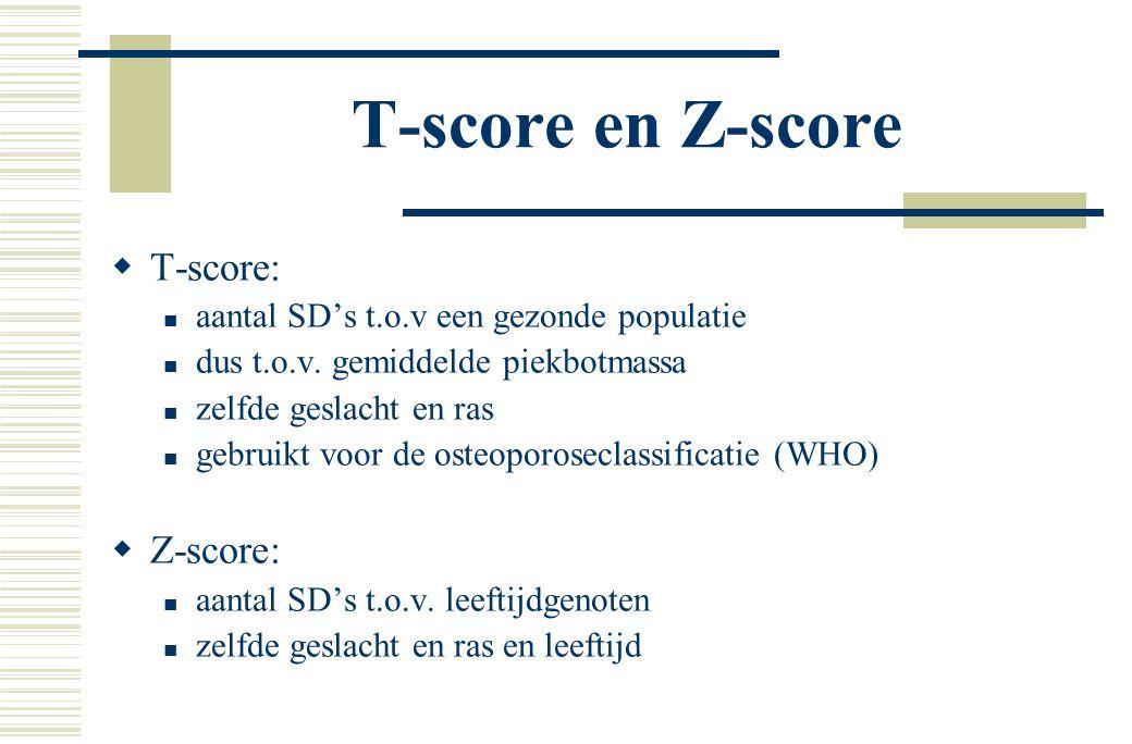 T-score en Z-score  T-score: aantal SD's t.o.v een gezonde populatie dus t.o.v.