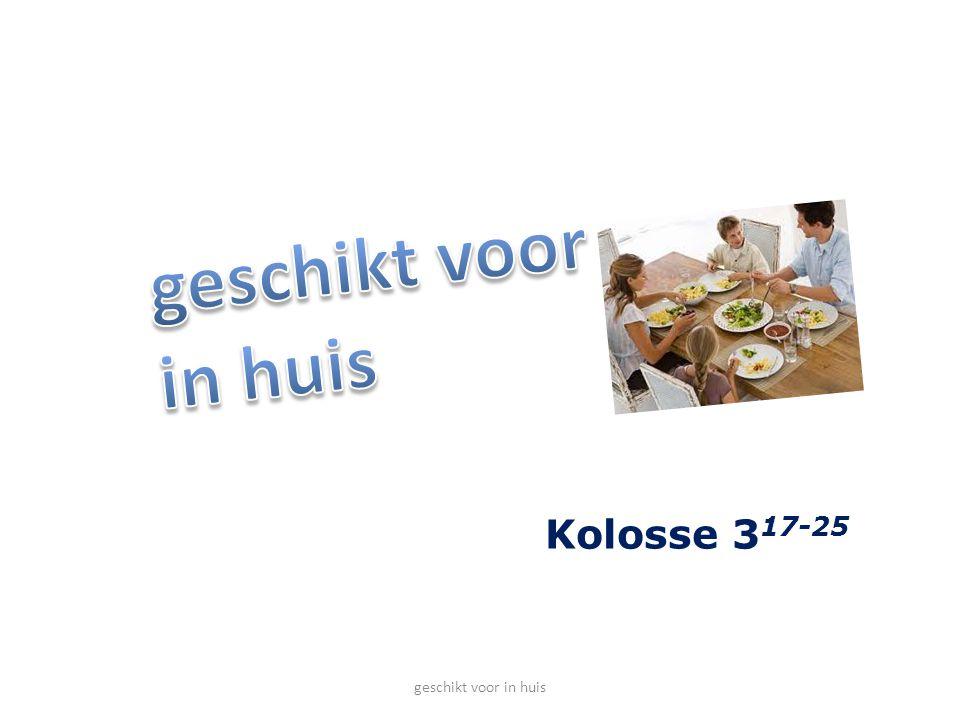Kolosse 3 17-25 geschikt voor in huis