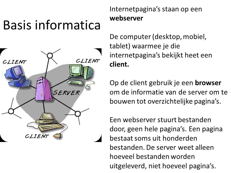Basis informatica Internetpagina's staan op een webserver De computer (desktop, mobiel, tablet) waarmee je die internetpagina's bekijkt heet een client.