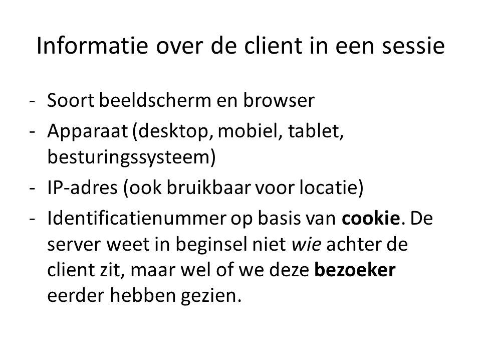 Informatie over de client in een sessie -Soort beeldscherm en browser -Apparaat (desktop, mobiel, tablet, besturingssysteem) -IP-adres (ook bruikbaar voor locatie) -Identificatienummer op basis van cookie.
