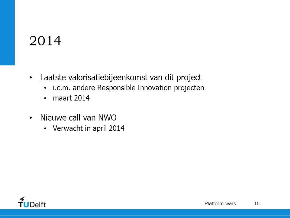16 Platform wars 2014 Laatste valorisatiebijeenkomst van dit project i.c.m.