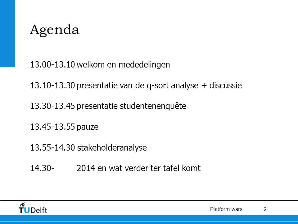 2 Platform wars Agenda 13.00-13.10 welkom en mededelingen 13.10-13.30 presentatie van de q-sort analyse + discussie 13.30-13.45 presentatie studentenenquête 13.45-13.55 pauze 13.55-14.30 stakeholderanalyse 14.30- 2014 en wat verder ter tafel komt