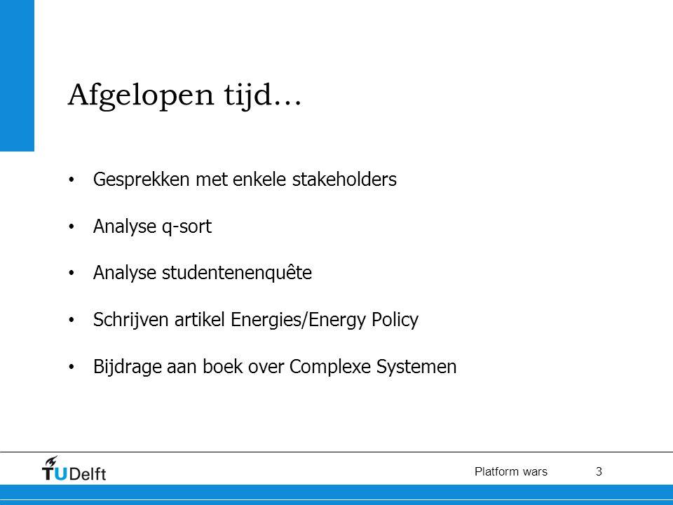 3 Platform wars Afgelopen tijd… Gesprekken met enkele stakeholders Analyse q-sort Analyse studentenenquête Schrijven artikel Energies/Energy Policy Bijdrage aan boek over Complexe Systemen
