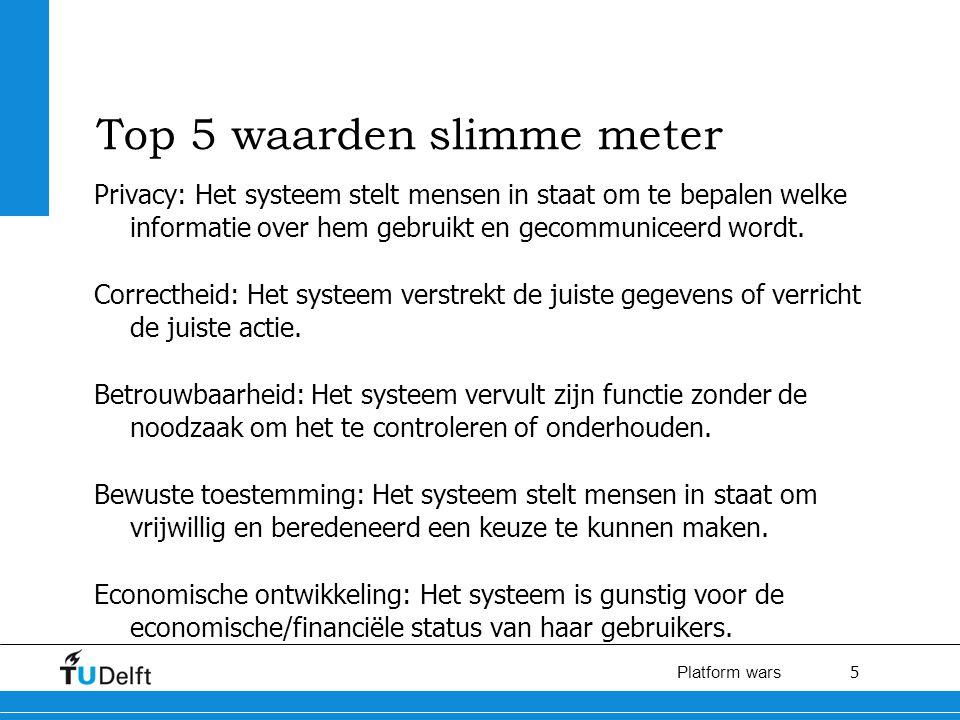 5 Platform wars Top 5 waarden slimme meter Privacy: Het systeem stelt mensen in staat om te bepalen welke informatie over hem gebruikt en gecommuniceerd wordt.
