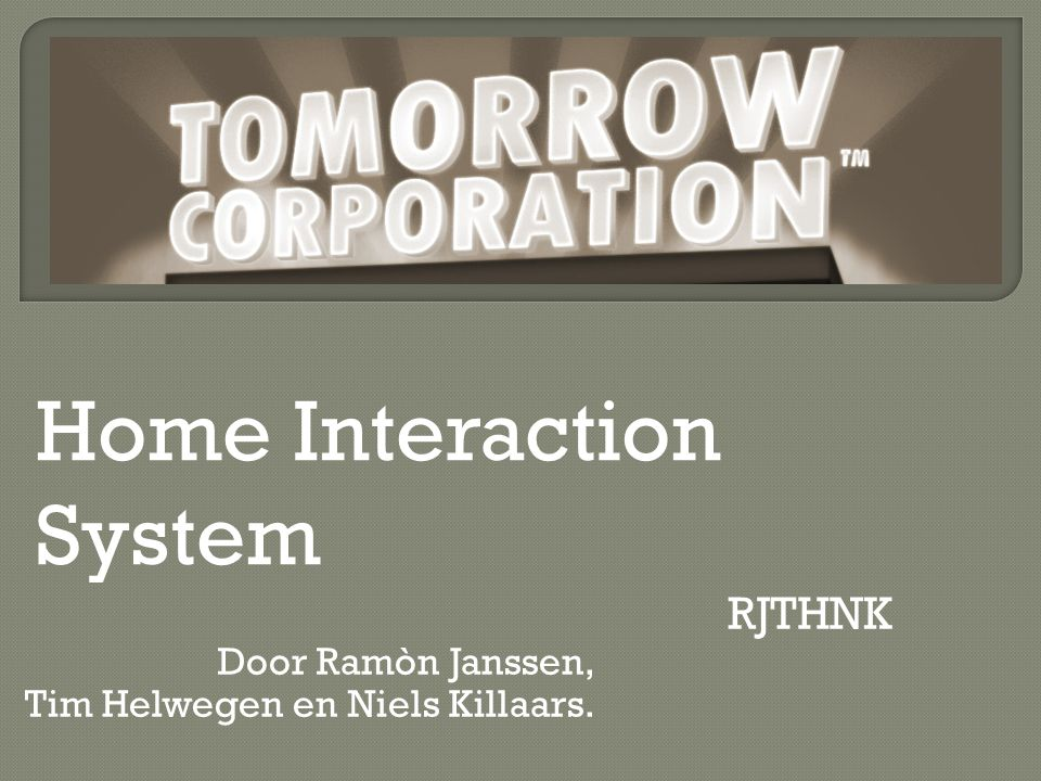 Door Ramòn Janssen, Tim Helwegen en Niels Killaars. Home Interaction System RJTHNK