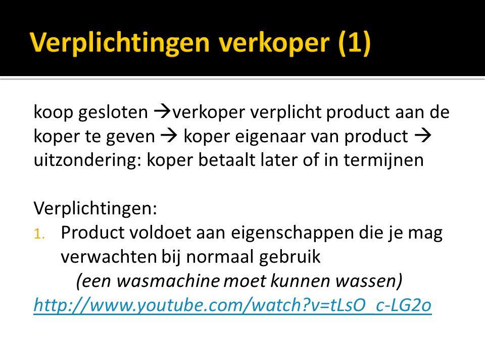 koop gesloten  verkoper verplicht product aan de koper te geven  koper eigenaar van product  uitzondering: koper betaalt later of in termijnen Verplichtingen: 1.