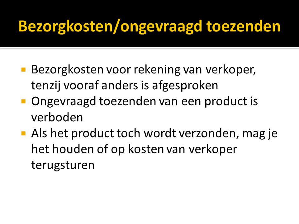  Bezorgkosten voor rekening van verkoper, tenzij vooraf anders is afgesproken  Ongevraagd toezenden van een product is verboden  Als het product toch wordt verzonden, mag je het houden of op kosten van verkoper terugsturen