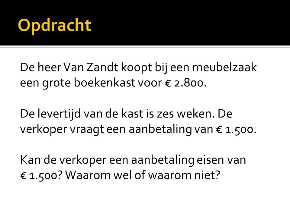 De heer Van Zandt koopt bij een meubelzaak een grote boekenkast voor € 2.800.