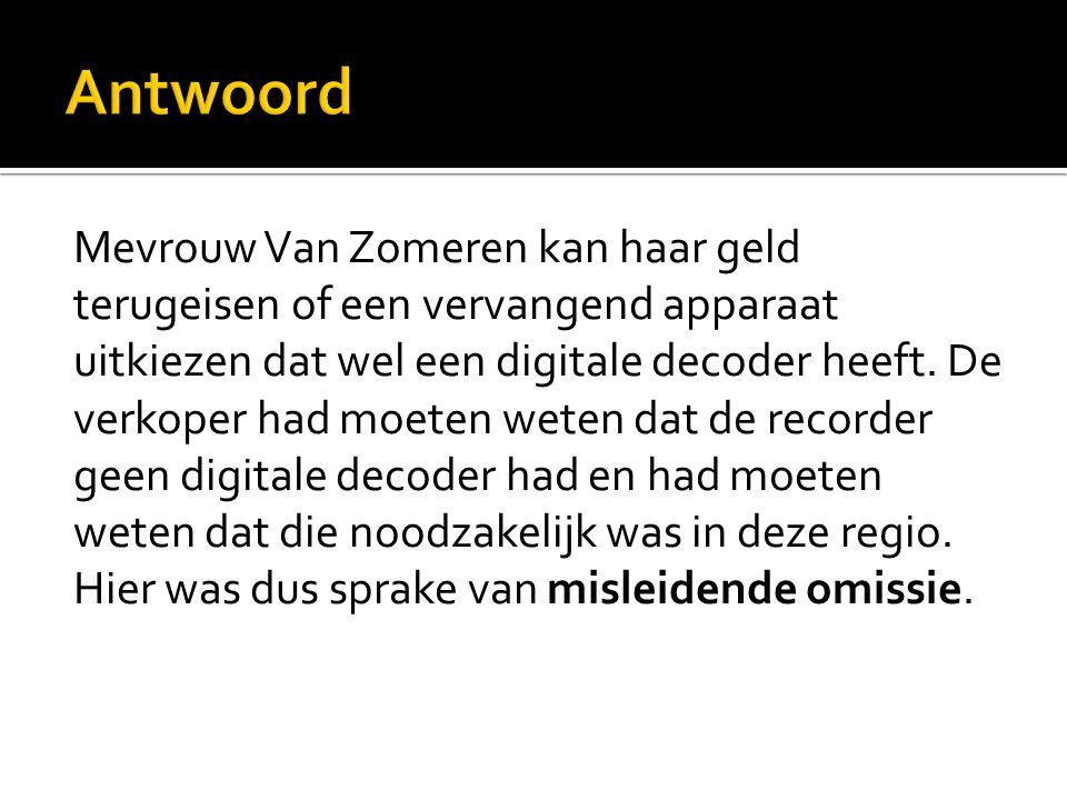 Mevrouw Van Zomeren kan haar geld terugeisen of een vervangend apparaat uitkiezen dat wel een digitale decoder heeft.