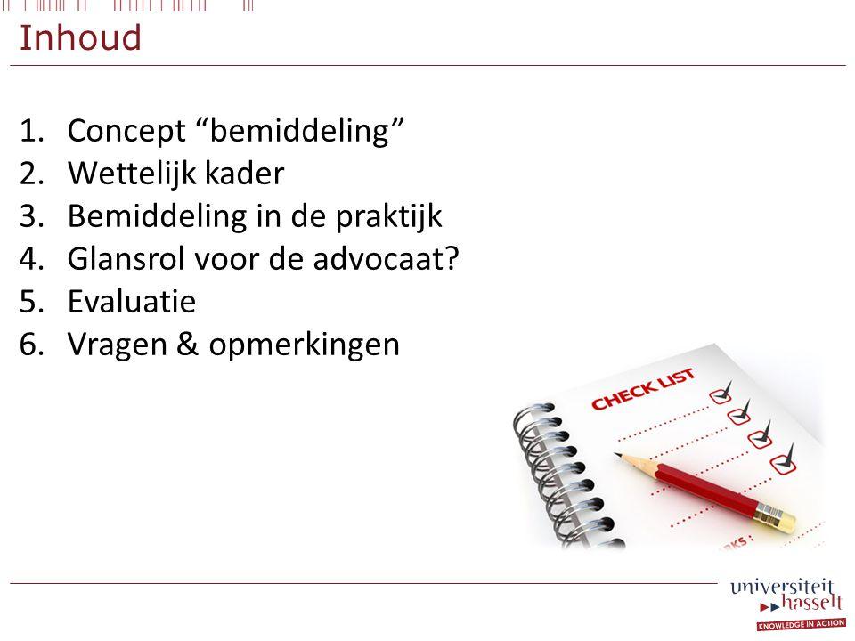Inhoud 1.Concept bemiddeling 2.Wettelijk kader 3.Bemiddeling in de praktijk 4.Glansrol voor de advocaat.