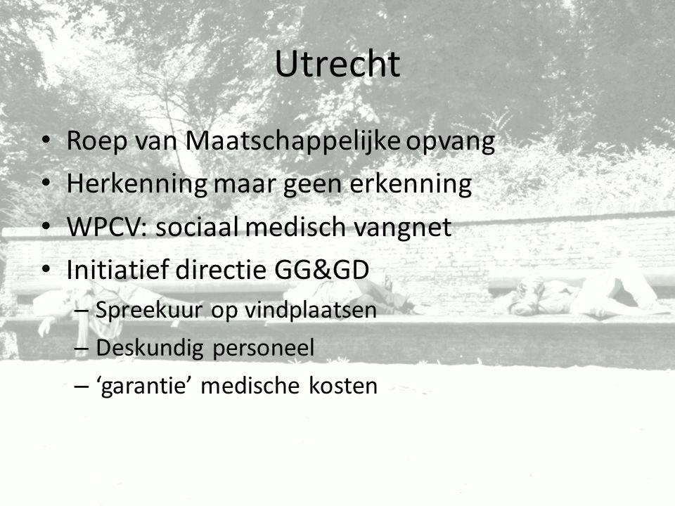 Utrecht Roep van Maatschappelijke opvang Herkenning maar geen erkenning WPCV: sociaal medisch vangnet Initiatief directie GG&GD – Spreekuur op vindpla