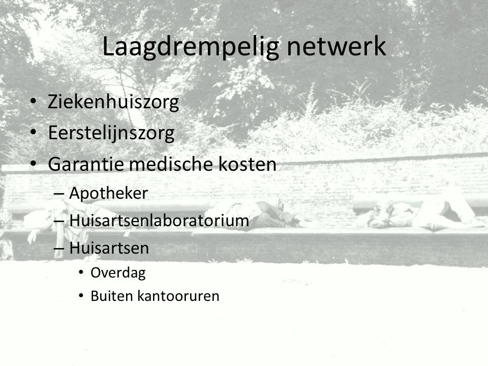 Laagdrempelig netwerk Ziekenhuiszorg Eerstelijnszorg Garantie medische kosten – Apotheker – Huisartsenlaboratorium – Huisartsen Overdag Buiten kantoor