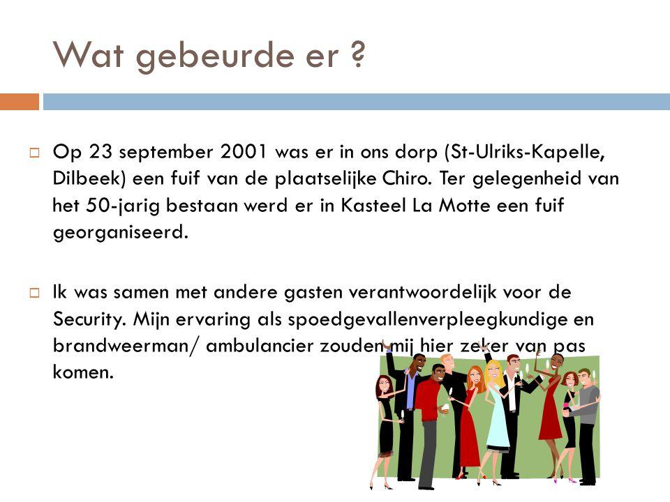 Wat gebeurde er ?  Op 23 september 2001 was er in ons dorp (St-Ulriks-Kapelle, Dilbeek) een fuif van de plaatselijke Chiro. Ter gelegenheid van het 5