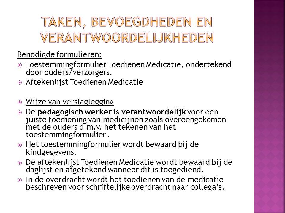 Benodigde formulieren:  Toestemmingformulier Toedienen Medicatie, ondertekend door ouders/verzorgers.