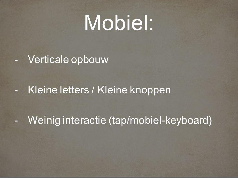 Mobiel: -Verticale opbouw -Kleine letters / Kleine knoppen -Weinig interactie (tap/mobiel-keyboard)