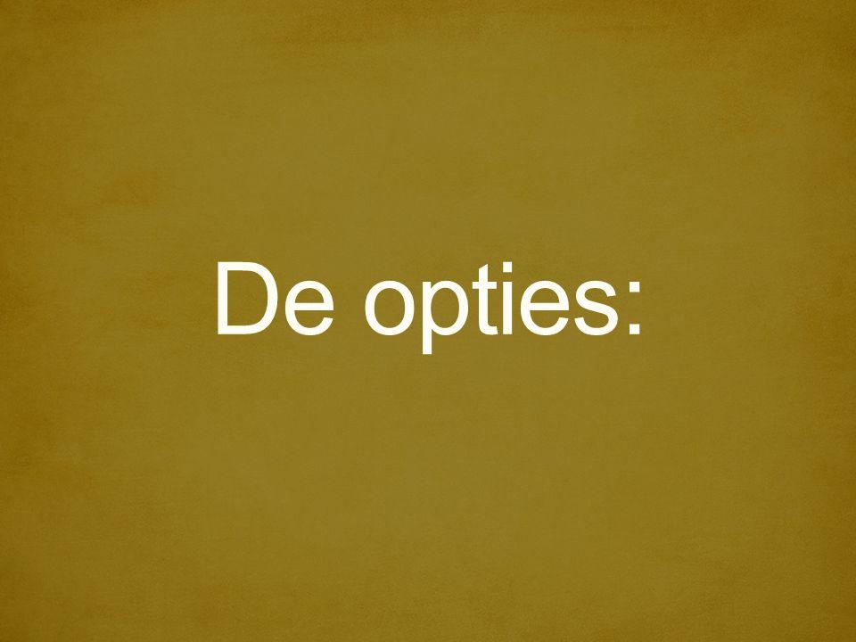 De opties: