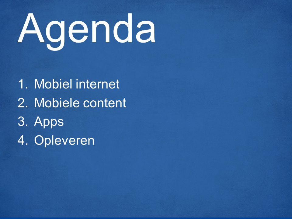 Agenda 1.Mobiel internet 2.Mobiele content 3.Apps 4.Opleveren