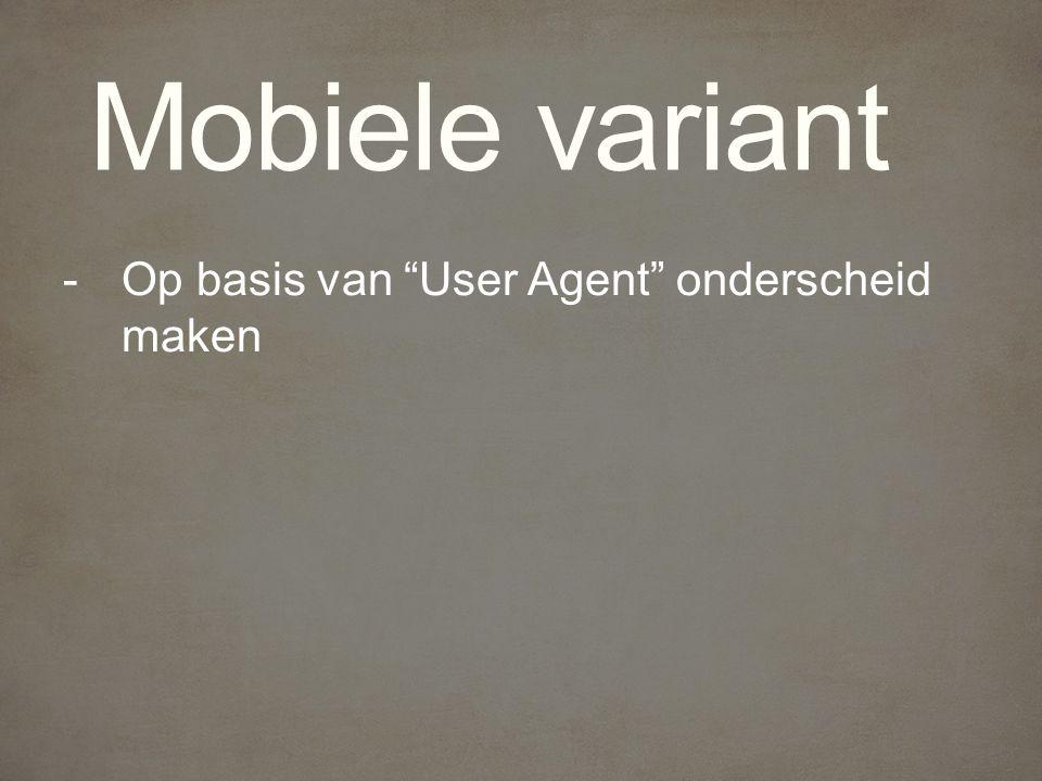 Mobiele variant -Op basis van User Agent onderscheid maken