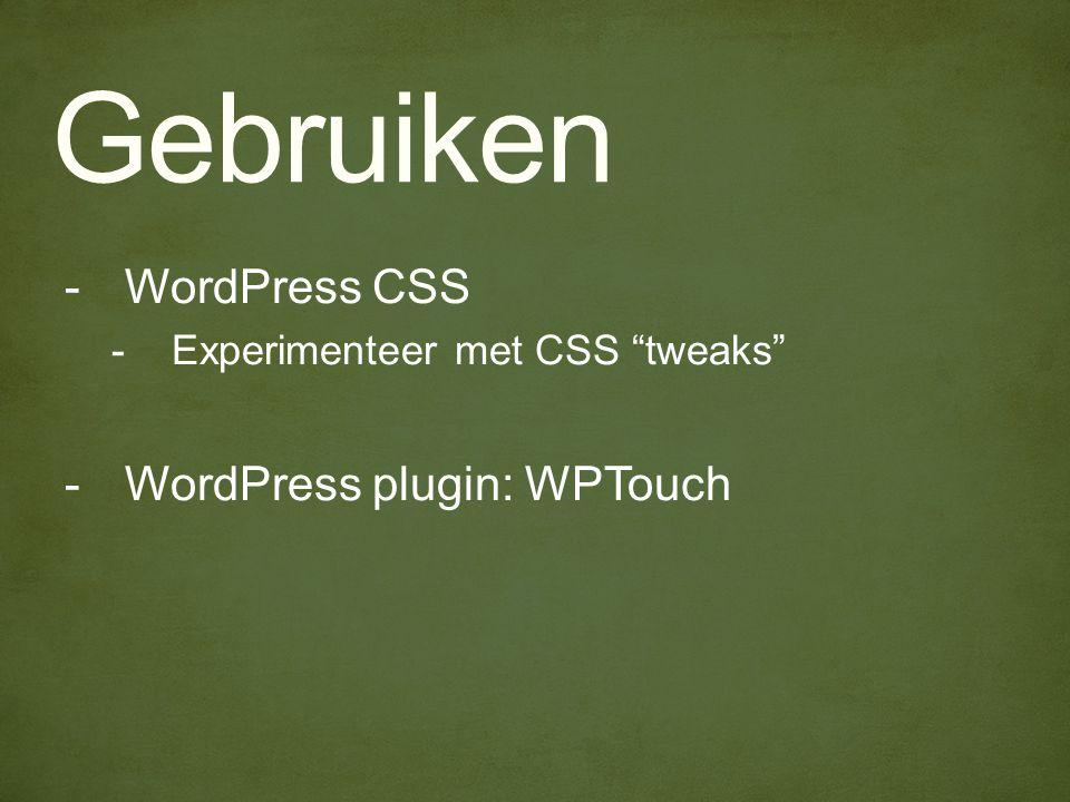 Gebruiken -WordPress CSS -Experimenteer met CSS tweaks -WordPress plugin: WPTouch