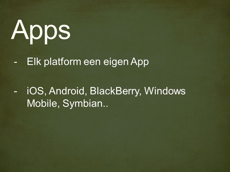 Apps -Elk platform een eigen App -iOS, Android, BlackBerry, Windows Mobile, Symbian..