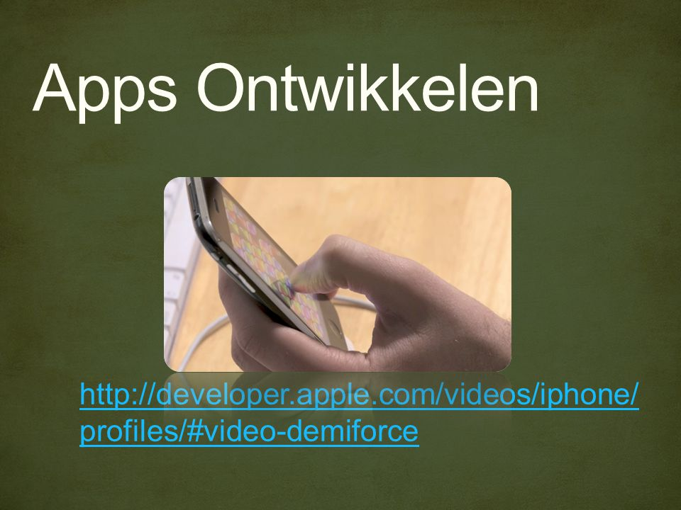 Apps Ontwikkelen http://developer.apple.com/videos/iphone/ profiles/#video-demiforce