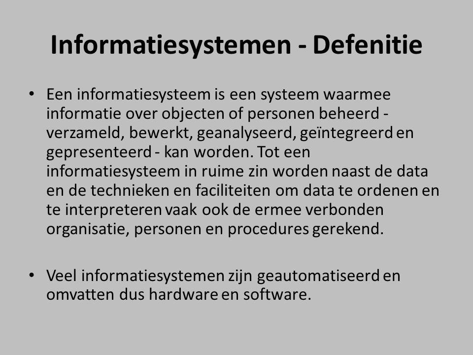 Informatiesystemen - Defenitie Een informatiesysteem is een systeem waarmee informatie over objecten of personen beheerd - verzameld, bewerkt, geanaly