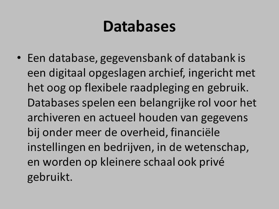 Databases Een database, gegevensbank of databank is een digitaal opgeslagen archief, ingericht met het oog op flexibele raadpleging en gebruik. Databa