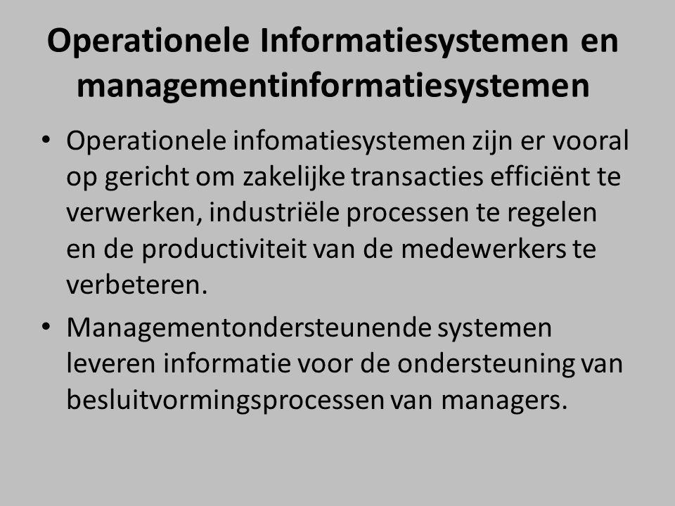 Operationele Informatiesystemen en managementinformatiesystemen Operationele infomatiesystemen zijn er vooral op gericht om zakelijke transacties effi